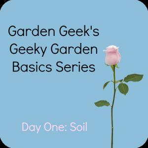 geeky garden basics series